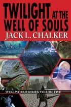 Twilight at the Well of Souls ebook by Jack L. Chalker