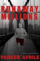 The Runaway Millions ebook by Parker Avrile