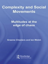 Complexity and Social Movements - Multitudes at the Edge of Chaos ebook by Graeme Chesters,Ian Welsh