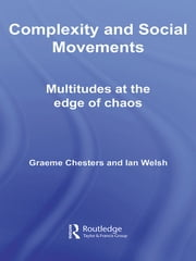 Complexity and Social Movements - Multitudes at the Edge of Chaos ebook by Graeme Chesters, Ian Welsh
