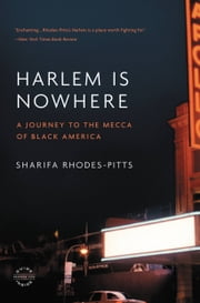 Harlem is Nowhere - A Journey to the Mecca of Black America ebook by Sharifa Rhodes-Pitts