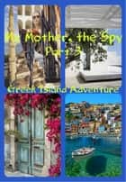 My Mother, the Spy -Part 3 of the series ebook by Joy Bassetti Kruger
