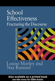School Effectiveness - Fracturing the Discourse ebook by Louise Morley,Naz Rassool