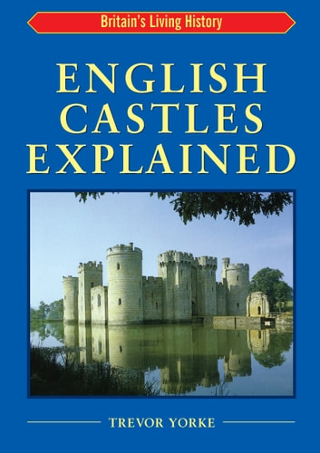 English Castles Explained - Britain's Living History ebook by Trevor Yorke