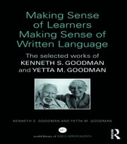 Making Sense of Learners Making Sense of Written Language - The Selected Works of Kenneth S. Goodman and Yetta M. Goodman ebook by Kenneth S. Goodman,Yetta M. Goodman