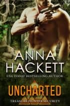 Uncharted (Treasure Hunter Security #2) ebook by Anna Hackett
