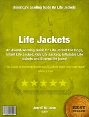 Life Jackets - An Award-Winning Guide On Life Jacket For Dogs, Infant Life Jacket, Kids Life Jackets, Inflatable Life jackets and Stearns life jacket ebook by Kobo.Web.Store.Products.Fields.ContributorFieldViewModel