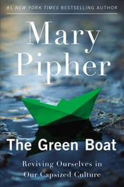 The Green Boat - Reviving Ourselves in Our Capsized Culture ebook by Mary Pipher