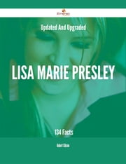Updated And Upgraded Lisa Marie Presley - 134 Facts ebook by Robert Gibson