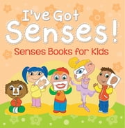 I've Got Senses!: Senses Books for Kids - Early Learning Books K-12 ebook by Speedy Publishing LLC