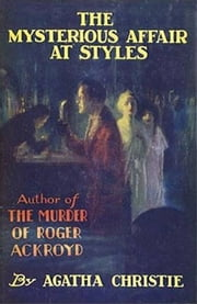 The Mysterious Affair At Styles: A Detective Story ebook by Agatha Christie