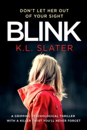 Blink - A gripping psychological thriller with a killer twist you'll never forget ebook by K.L. Slater
