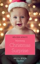 Wyoming Christmas Surprise (Mills & Boon True Love) (The Wyoming Multiples, Book 3) ebook by Melissa Senate