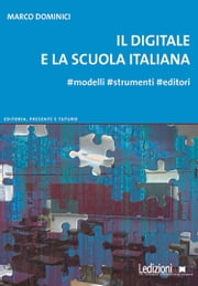 Il digitale e la scuola italiana ebook by Marco Dominici