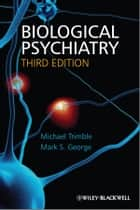 Biological Psychiatry ebook by Michael R. Trimble, Mark George
