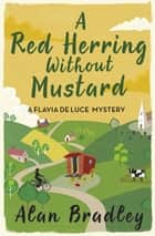 A Red Herring Without Mustard - The gripping third novel in the cosy Flavia De Luce series ebook by Alan Bradley