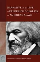 The Narrative of the Life of Frederick Douglass, An American Slave (Barnes & Noble Classics Series) - An American Slave ebook by Frederick Douglass, Robert G. O'Meally, Robert G. O'Meally