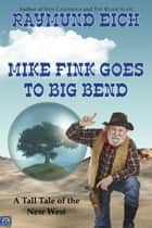 Mike Fink Goes To Big Bend ebook by Raymund Eich