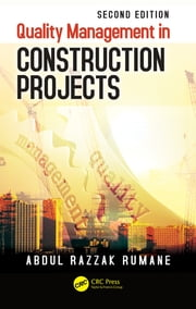 Quality Management in Construction Projects, Second Edition ebook by Abdul Razzak Rumane