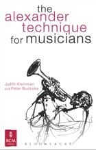 The Alexander Technique for Musicians ebook by Ms Judith Kleinman, Mr Peter Buckoke
