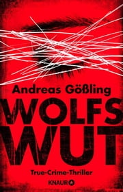Wolfswut - True-Crime-Thriller ebook by Andreas Gößling