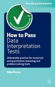 How to Pass Data Interpretation Tests - Unbeatable Practice for Numerical and Quantitative Reasoning and Problem Solving Tests ebook by Mike Bryon