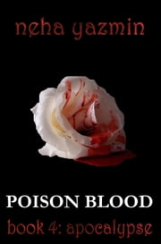 Poison Blood, Book 4: Apocalypse (Poison Blood Series) ebook by Neha Yazmin
