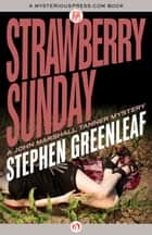 Strawberry Sunday ebook by Stephen Greenleaf