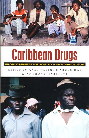 Caribbean Drugs - From Criminalization to Harm Reduction ebook by