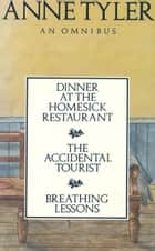 Anne Tyler Omnibus - Dinner at the Homesick Restaurant, The Accidental Tourist,Breathing Lessons ebook by Anne Tyler