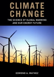 Climate Change - The Science of Global Warming and Our Energy Future ebook by Edmond Mathez, Jason Smerdon
