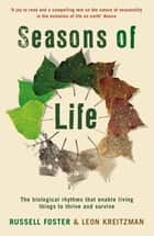 Seasons of Life - The biological rhythms that enable living things to thrive and survive ebook by Leon Kreitzman, Russell Foster
