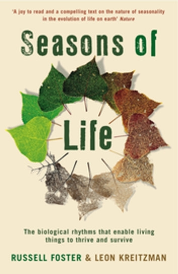 Seasons of Life - The biological rhythms that enable living things to thrive and survive ebook by Leon Kreitzman,Russell Foster