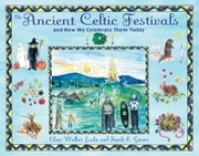 The Ancient Celtic Festivals - and How We Celebrate Them Today ebook by Clare Walker Leslie,Frank E. Gerace