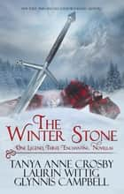 The Winter Stone - Legends of Scotland, #1 ebook by Tanya Anne Crosby, Laurin Wittig, Glynnis Campbell
