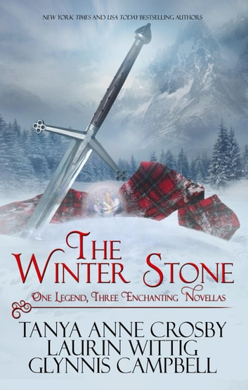 The Winter Stone - Legends of Scotland, #1 ebook by Tanya Anne Crosby,Laurin Wittig,Glynnis Campbell