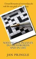 Solving the Puzzles in Crosswords and in Life ebook by Jan Pringle