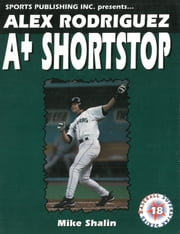 Alex Rodriguez - A+ Shortstop ebook by Mike Shalin