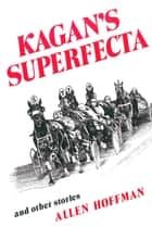 Kagan's Superfecta - And Other Stories ebook by Allen Hoffman