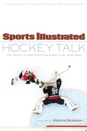 Sports Illustrated Hockey Talk - From Hat Tricks to Headshots and Everything In-Between ebook by Sports Illustrated
