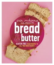 Bread & Butter - Gluten-Free Vegan Recipes to Fill Your Bread Basket ebook by Erin McKenna