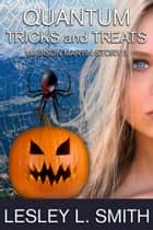 Quantum Tricks and Treats ebook by Lesley L. Smith