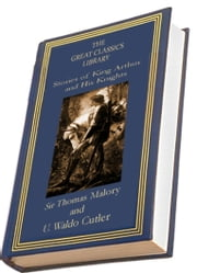 Stories of King Arthur and His Knights - (THE GREAT CLASSICS LIBRARY) ebook by Sir Thomas Malory,U. Waldo Cutler