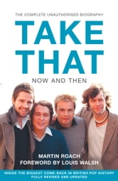 Take That – Now and Then: Inside the Biggest Comeback in British Pop History ebook by Martin Roach