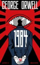 Nineteen Eighty-Four - 1984 | George... - An illustrated George Orwell Classic ebook by George Owell