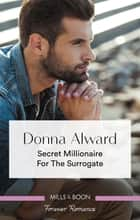 Secret Millionaire for the Surrogate ebook by Donna Alward