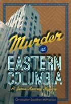 Murder at Eastern Columbia ebook by Christopher Geoffrey McPherson