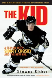 The Kid - A Season with Sidney Crosby and the New NHL ebook by Shawna Richer,Roy MacGregor