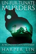 Un-fur-tunate Murders - A Wonder Cats Mystery Ebook di Harper Lin