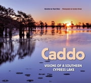 Caddo - Visions of a Southern Cypress Lake ebook by Thad Sitton,Carolyn Brown,Andrew Sansom